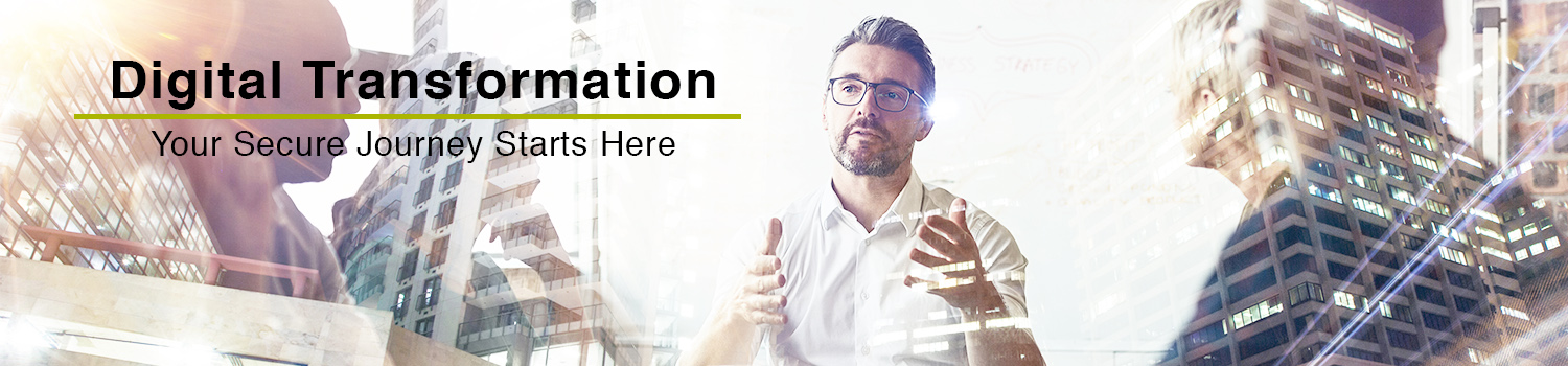 Digital Transformation: Your Secure Journey Starts Here -